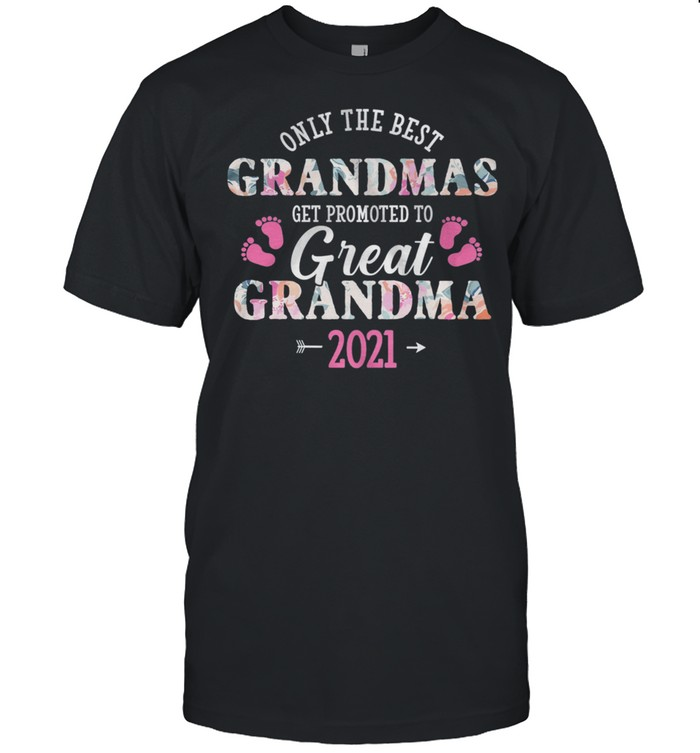 Only The Best Grandmas Get Promoted To Great Grandma 2021 shirt
