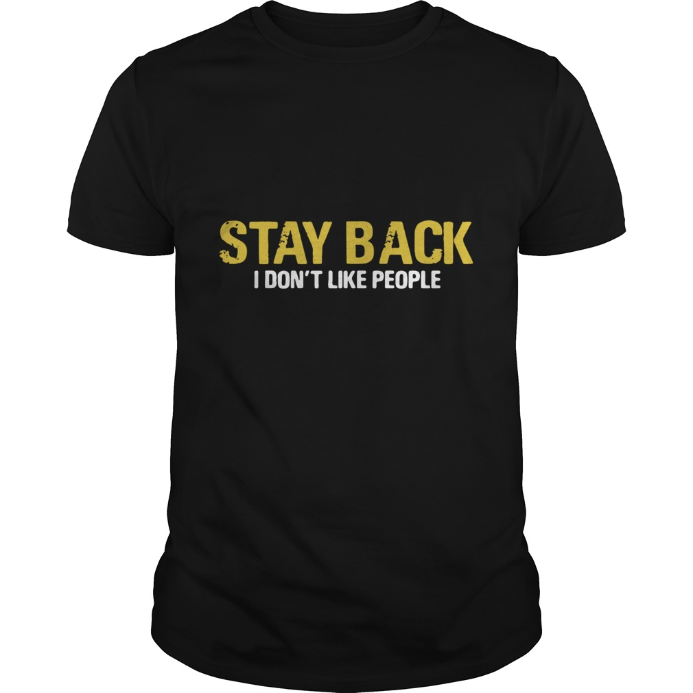 Stay Back I Dont Like People shirt Classic Men's