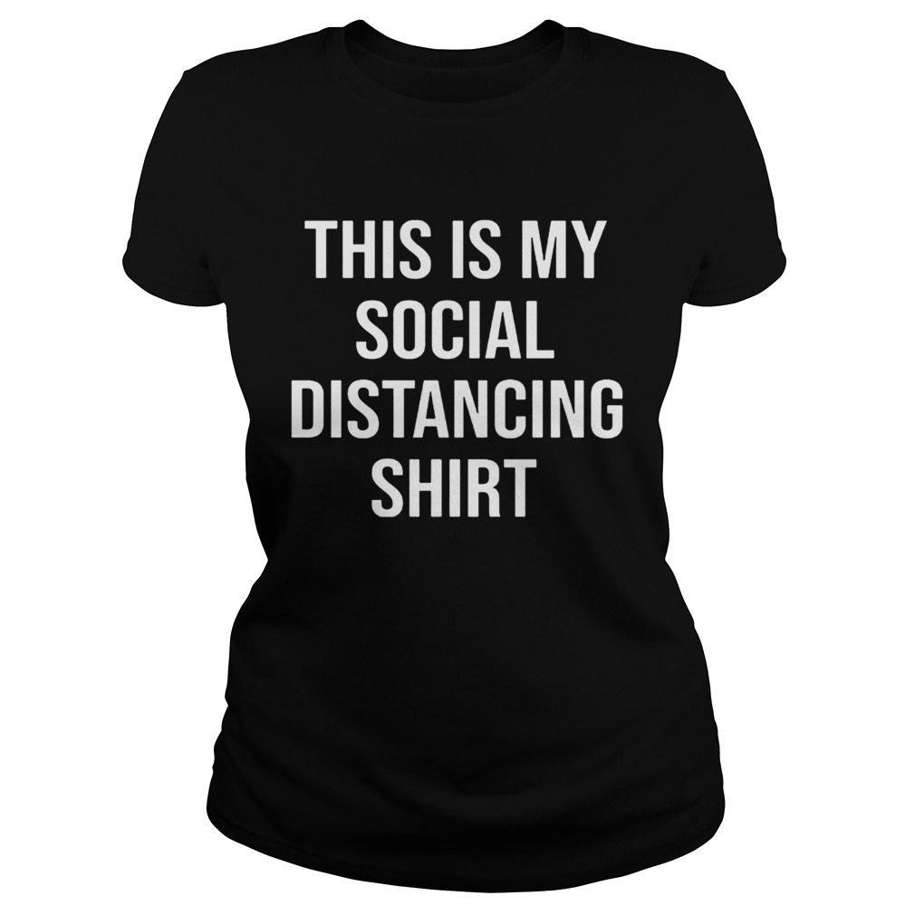 this is my social distancing  classic ladies