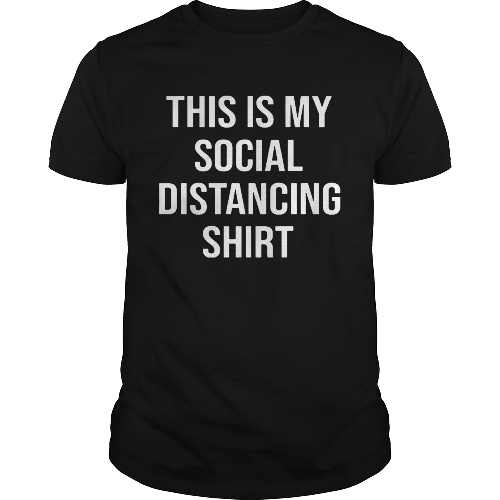 This Is My Social Distancing shirt Classic Men's