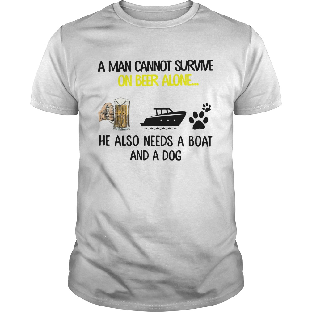 A Man Cannot Survive On Beer Alone He Also Needs Boat And A Dog shirt Classic Men's
