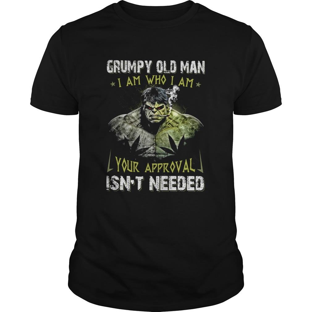 Hulk Grumpy Old Man I Am Who I Am Your Approval Isnt Needed shirt Classic Men's