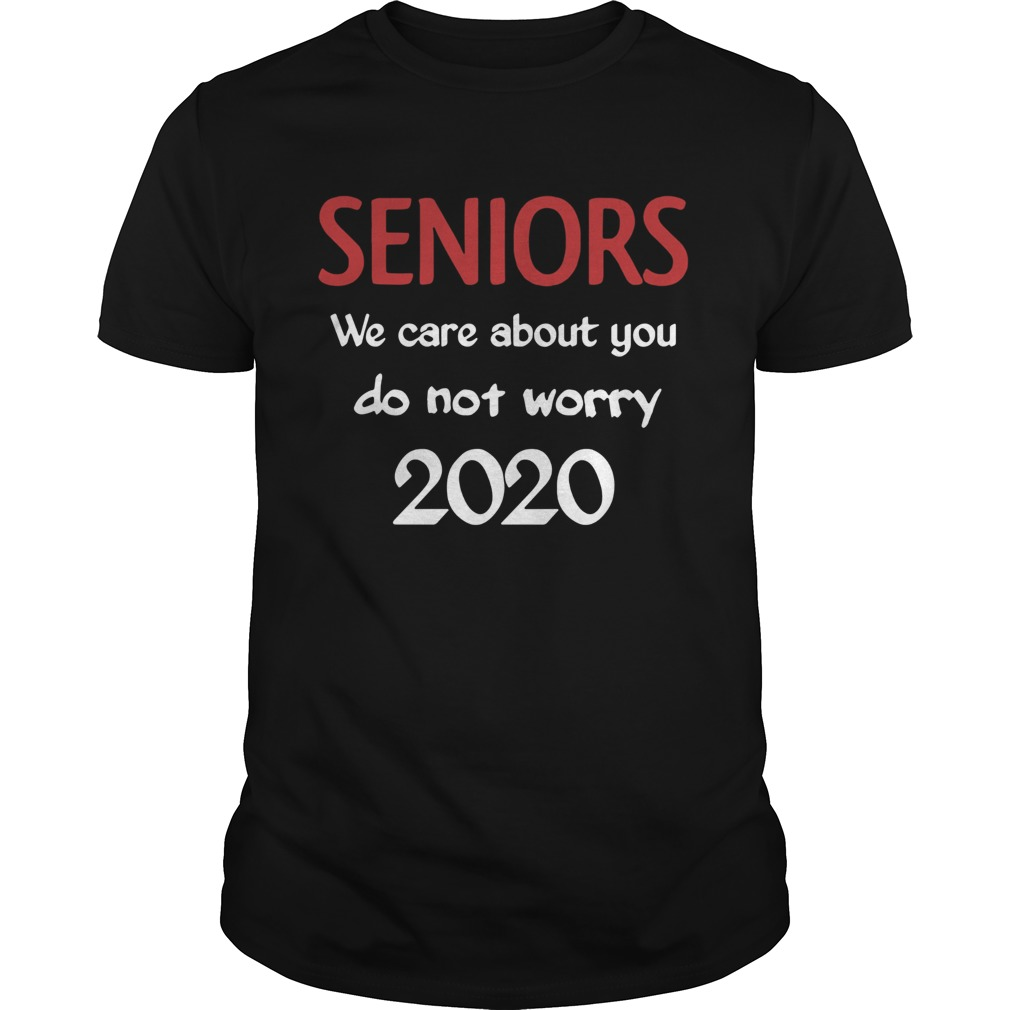 Seniors we Care About You do not Worry 2020 shirt Classic Men's