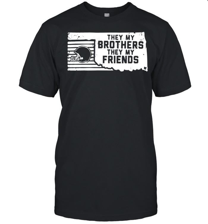 They my brothers they my friends shirt