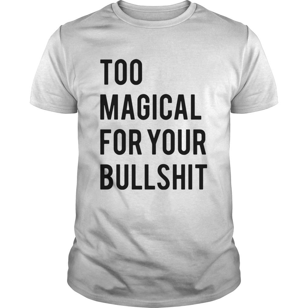 Too magical for your bullshit shirt Classic Men's