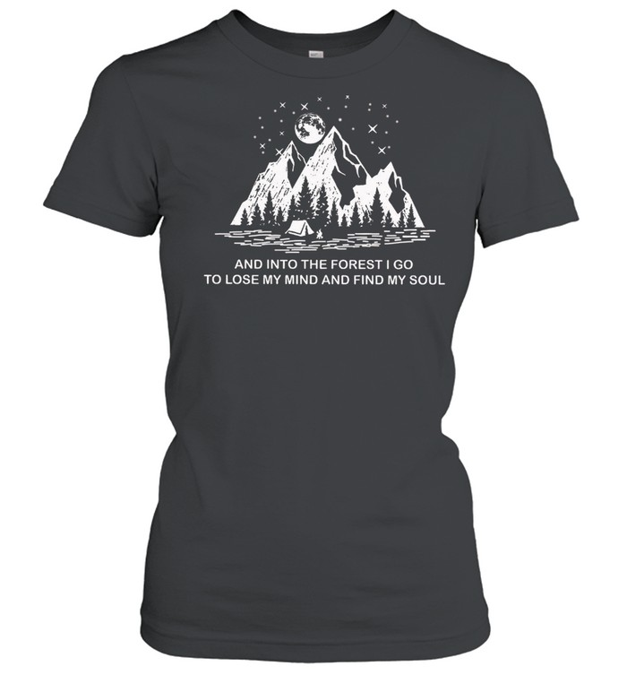 And Into The Forest I Go To Lose My Mind And Find My Soul shirt Classic Women's T-shirt