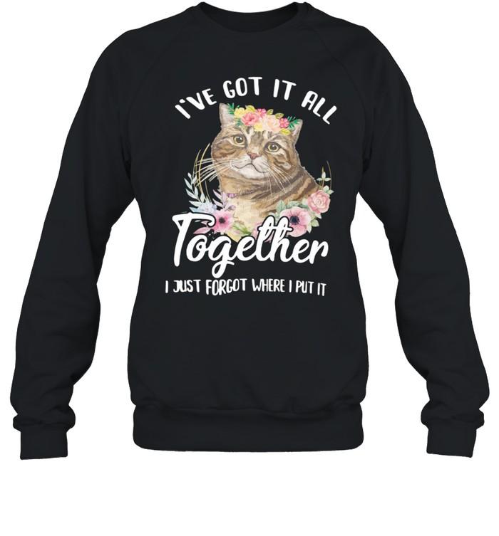 I've Got It All I Just Forgot Where I Put It Cat shirt Unisex Sweatshirt