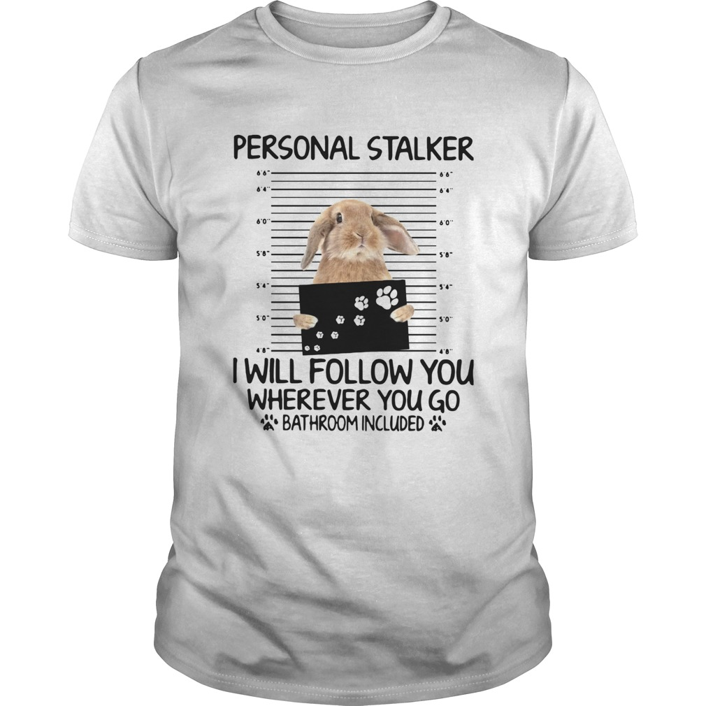 Rabbit Personal Stalker I Will Follow You Wherever You Go Bathroom Included shirt Classic Men's