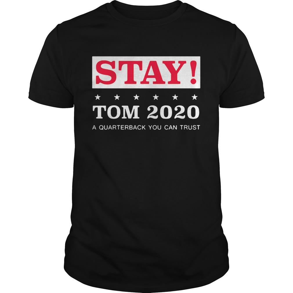Stay Tom 2020 A Quarterback You Can Trust shirt Classic Men's