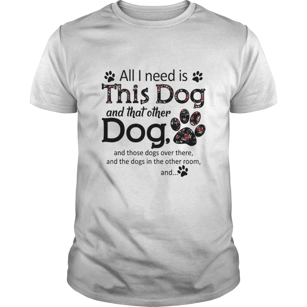 All i need is this dog and that other dog paws shirt Classic Men's
