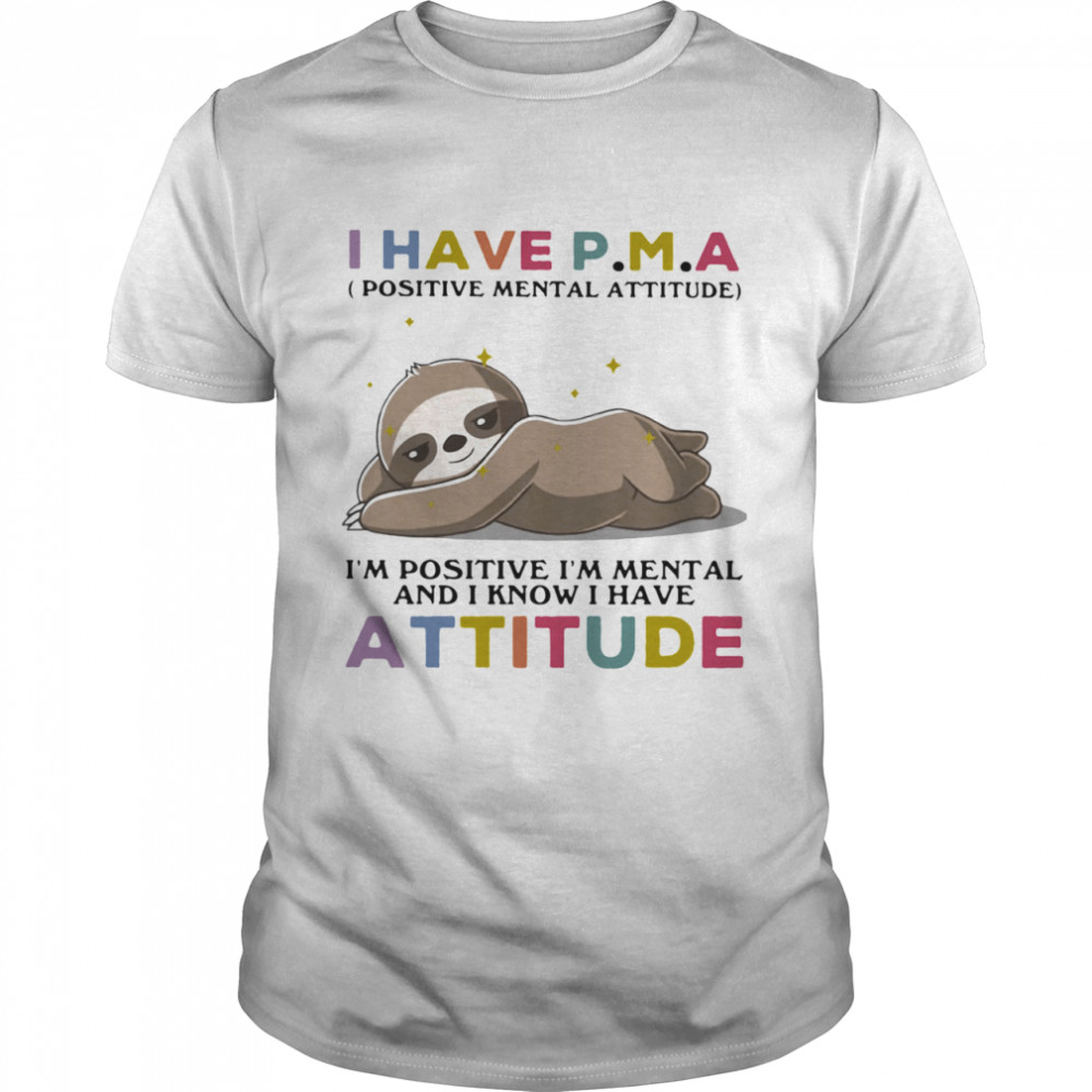 I Have Positive Mental Attitude I Am Positve I Am Metal And I Know I Have Attitude Sloth  Classic Men's T-shirt