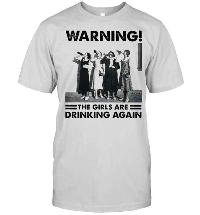 Warning the Girls are Drinking again shirt Classic Men's T-shirt