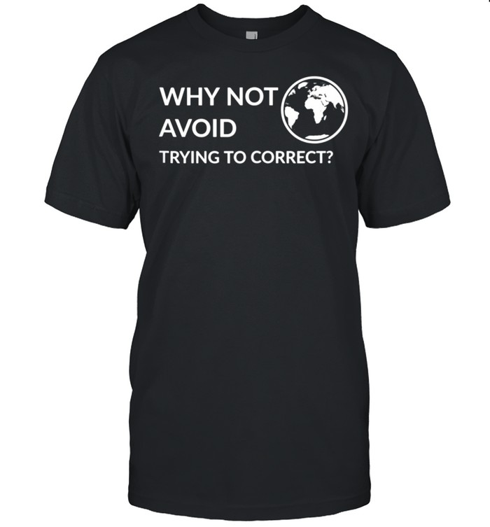 Why not avoid trying to correct shirt