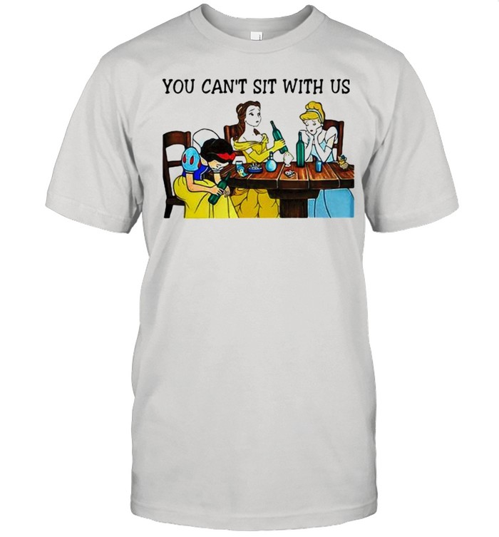 You Can Not Sit With Us Disney Princess  Classic Men's T-shirt