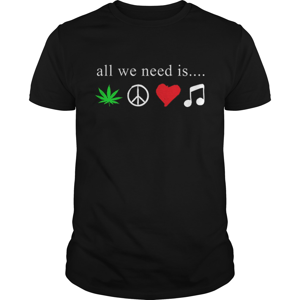 All we need is cannabis Hippie peace sign weed love music shirt Classic Men's