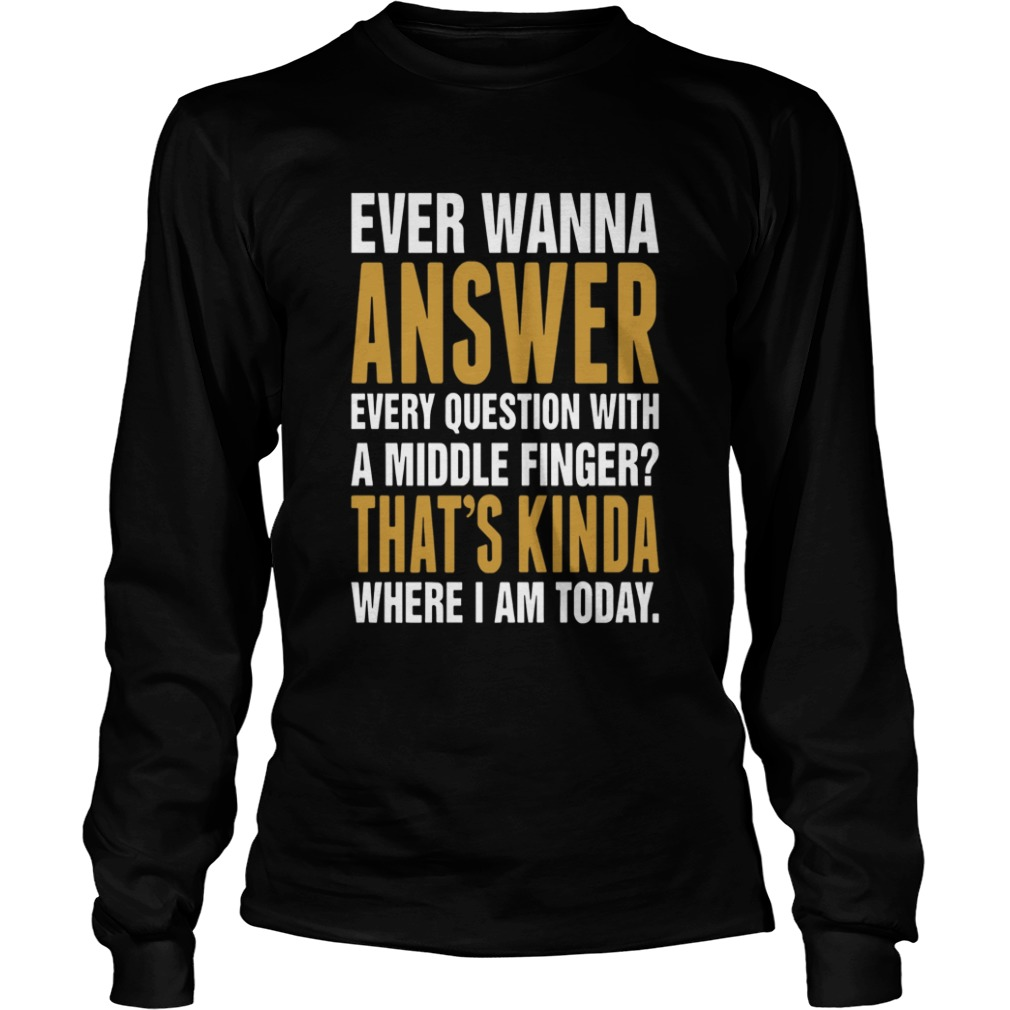 ever wanna answer every question with a middle finger thats kinda  longsleeve