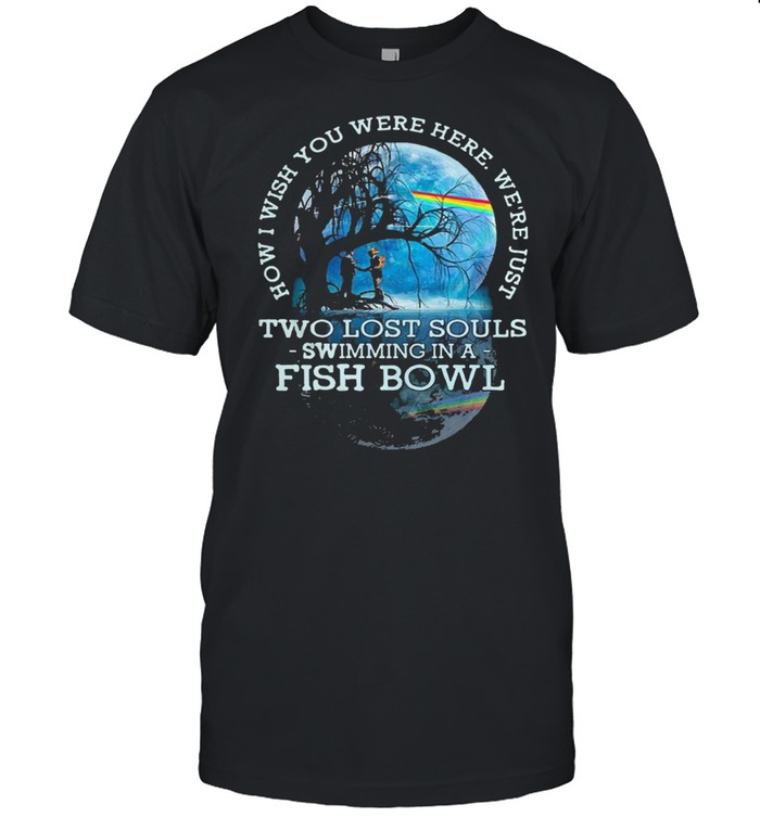 How I wish you were here lyrics pink floyd two lost souls fish bowl shirt