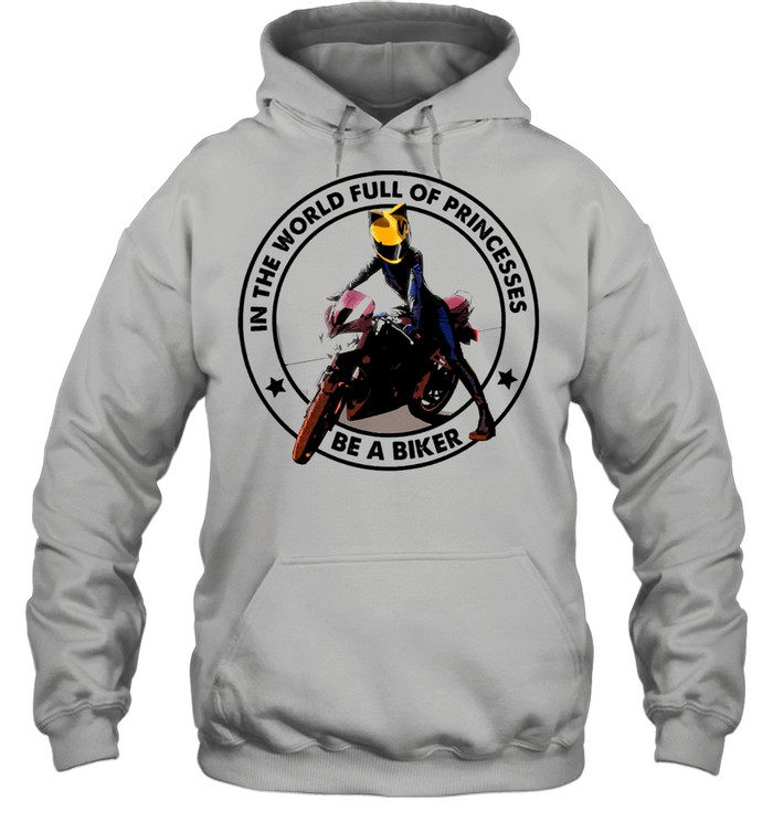 In the world full of princesses be a biker shirt Unisex Hoodie