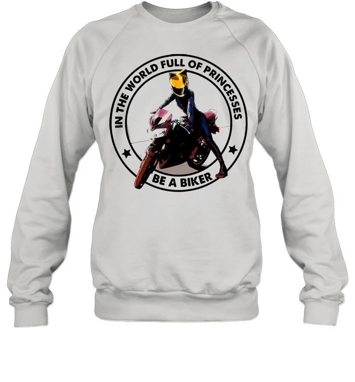 In the world full of princesses be a biker shirt Unisex Sweatshirt