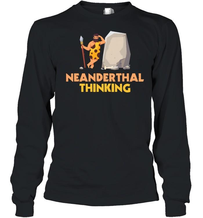 Neanderthal Thinking Caveman shirt Long Sleeved T-shirt