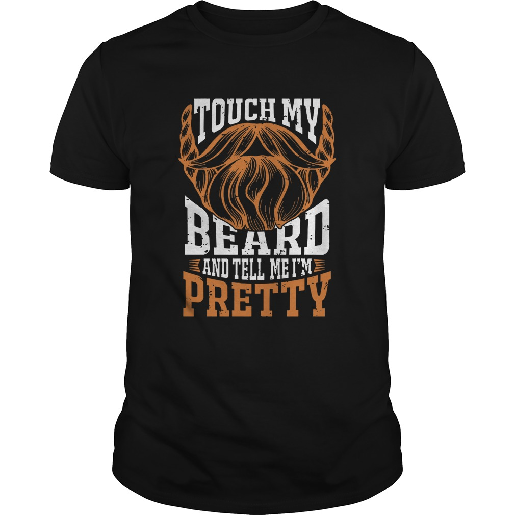 Touch My Beard And Tell Me Im Pretty Bearded shirt Classic Men's
