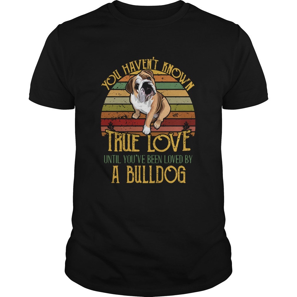 Vintage You Havent Known True Love Until Youve Been Loved By A Bulldog shirt Classic Men's
