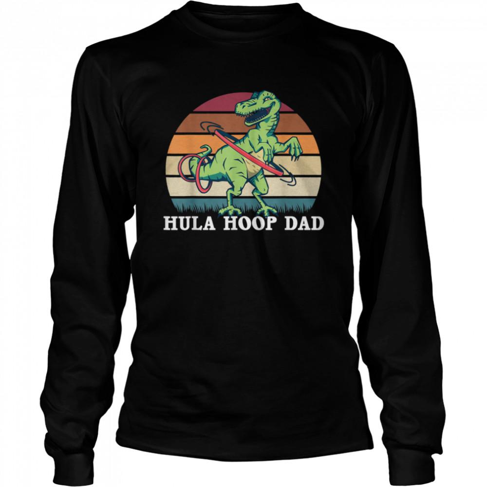 Hula hoop Dad Dancing dinosaur hulaciraptor shirt Long Sleeved T-shirt