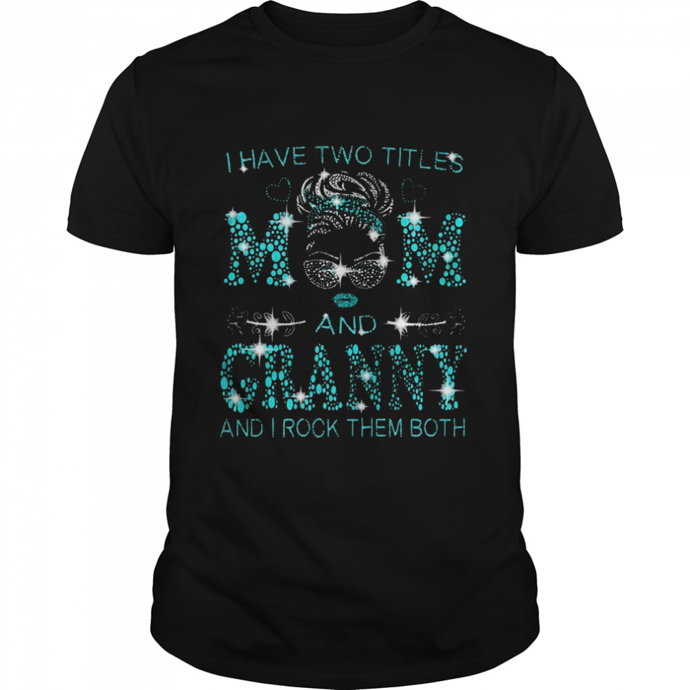 I Have Two Titles Mom And Granny And I Rock Them Both T-shirt Classic Men's T-shirt
