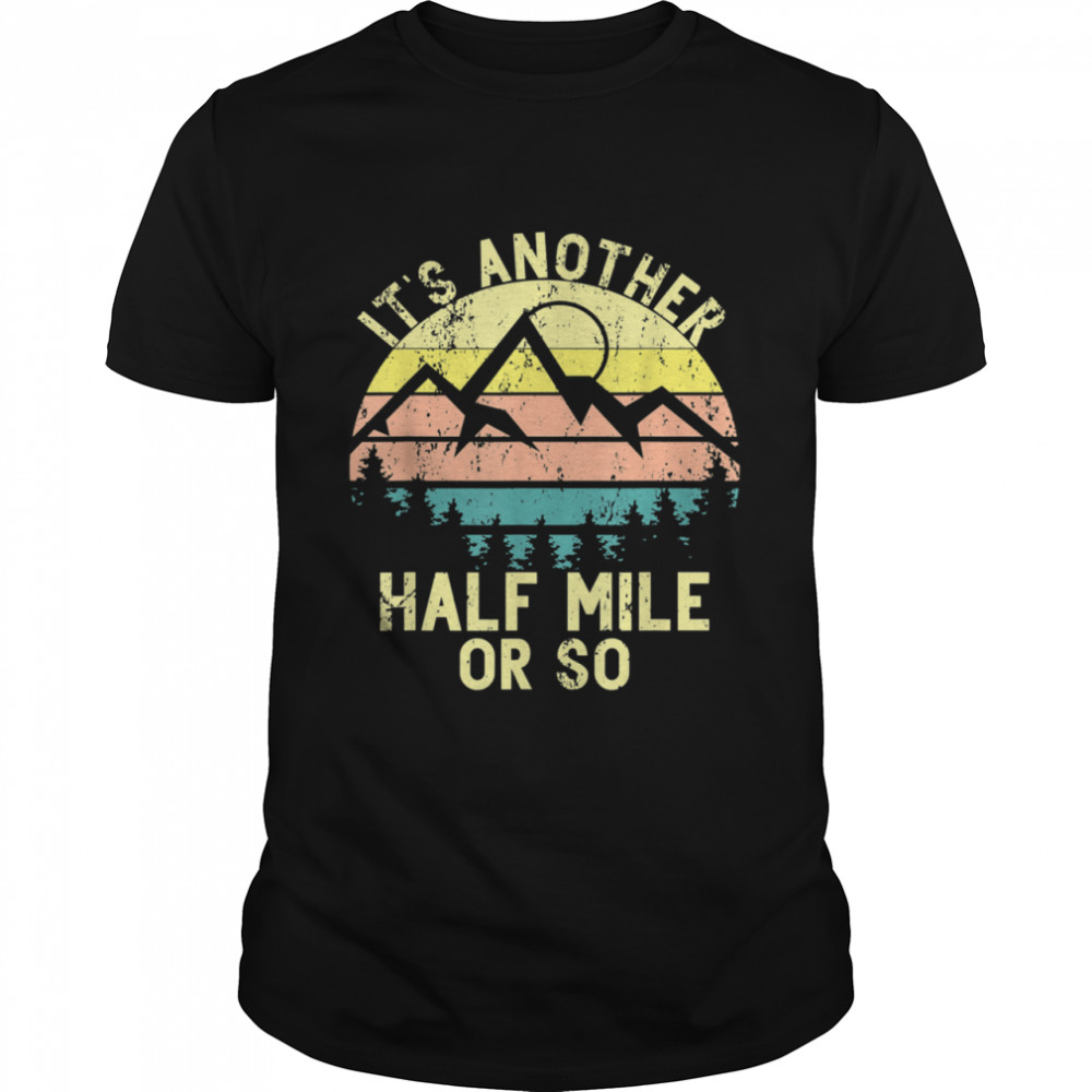 It's Another Half Mile Or So Sunset Mountain Climbing Hikers shirt Classic Men's T-shirt