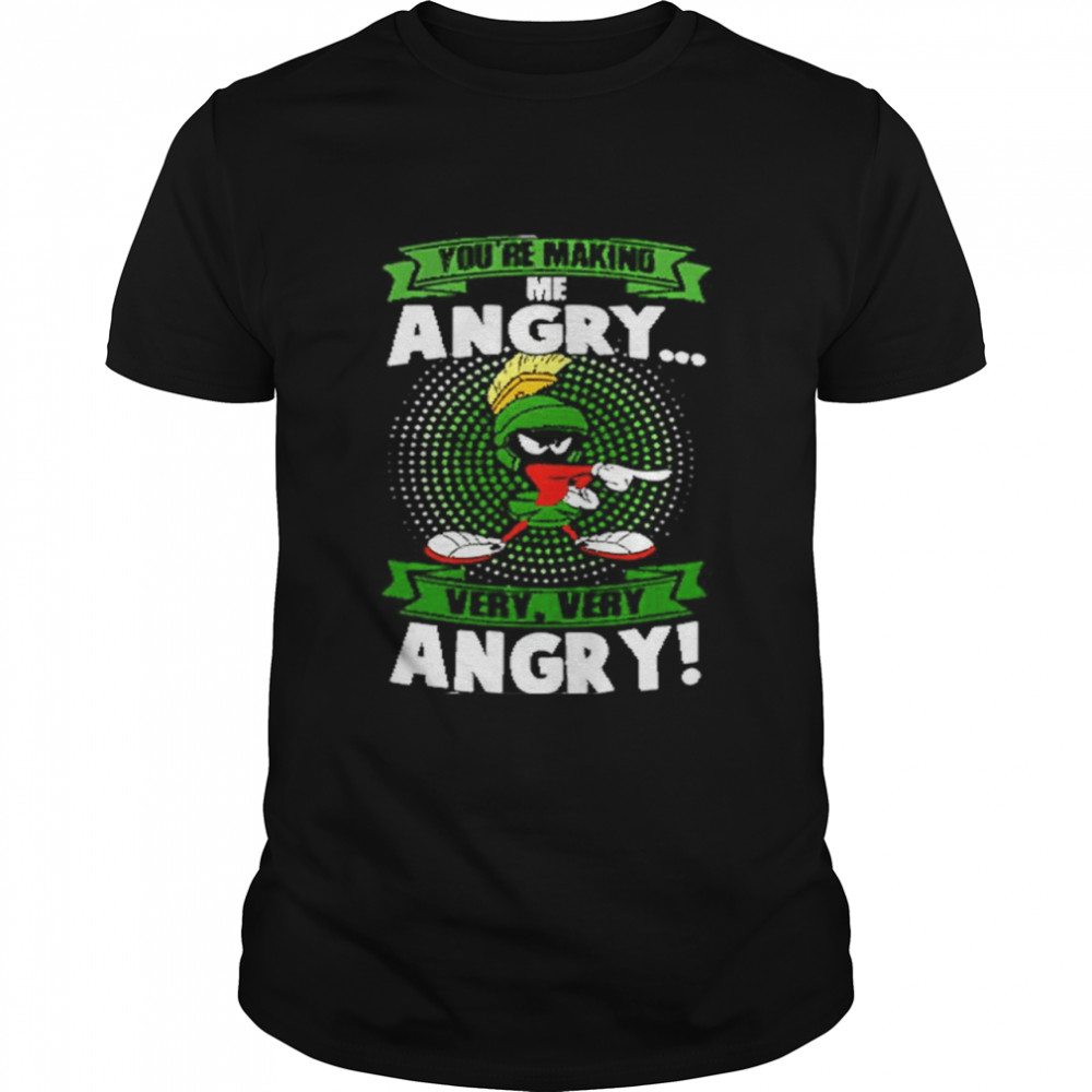 Marvin The Martian You're Making Me Angry Very Very Angry Shirt