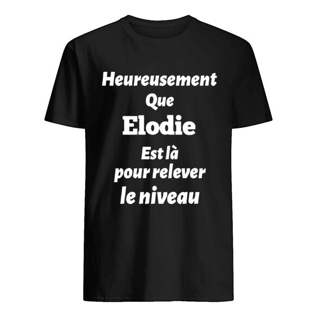 Heureusement Que Elodie Est La Pour Relever Le Niveau shirt Classic Men's