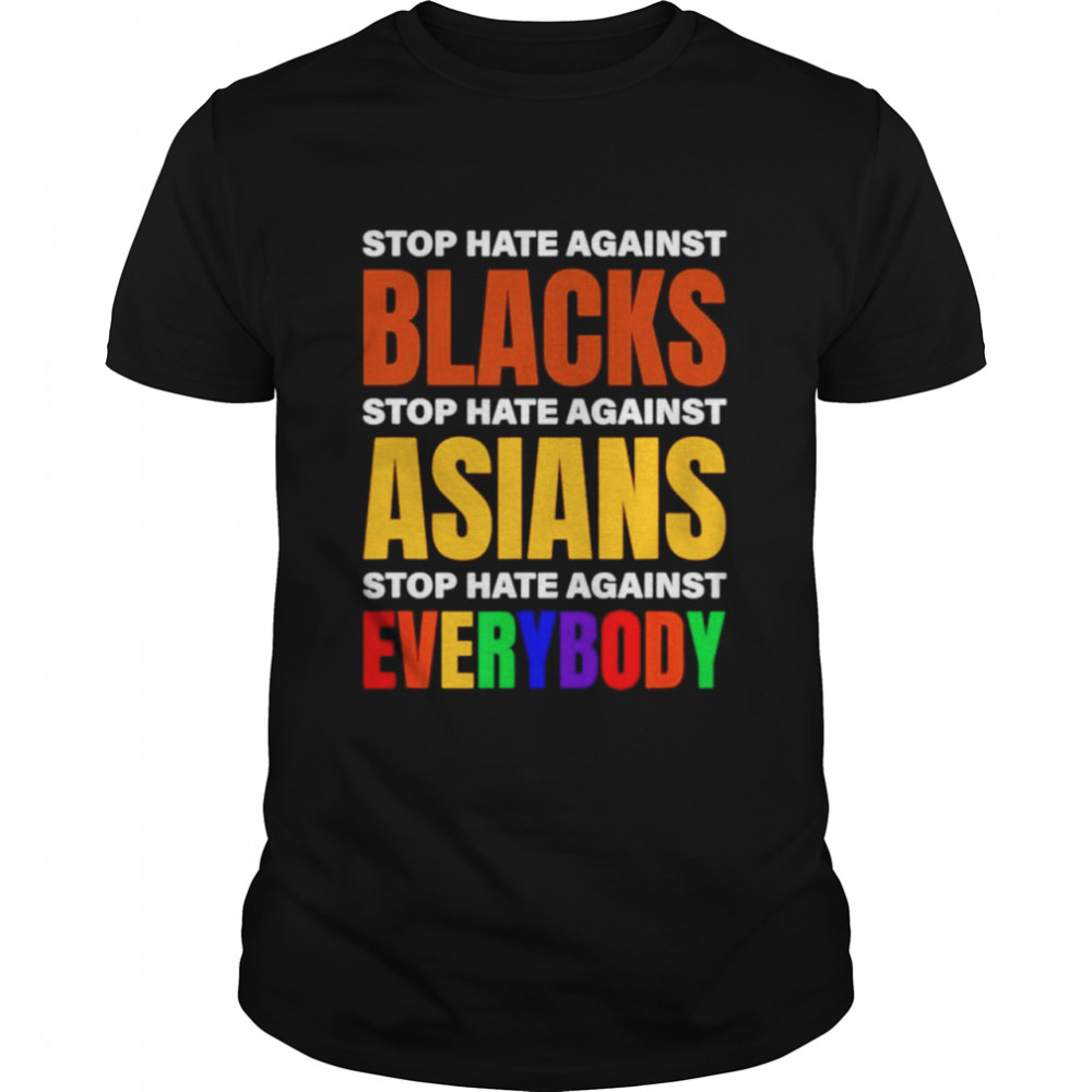 Stop hate against blacks stop hate against Asians stop hate against everybody shirt Classic Men's T-shirt