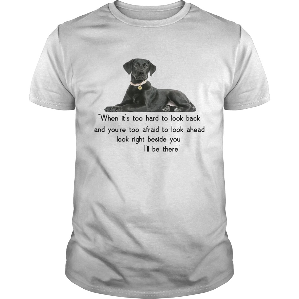 Companion dog when its too hard t look back Ill be there shirt Classic Men's