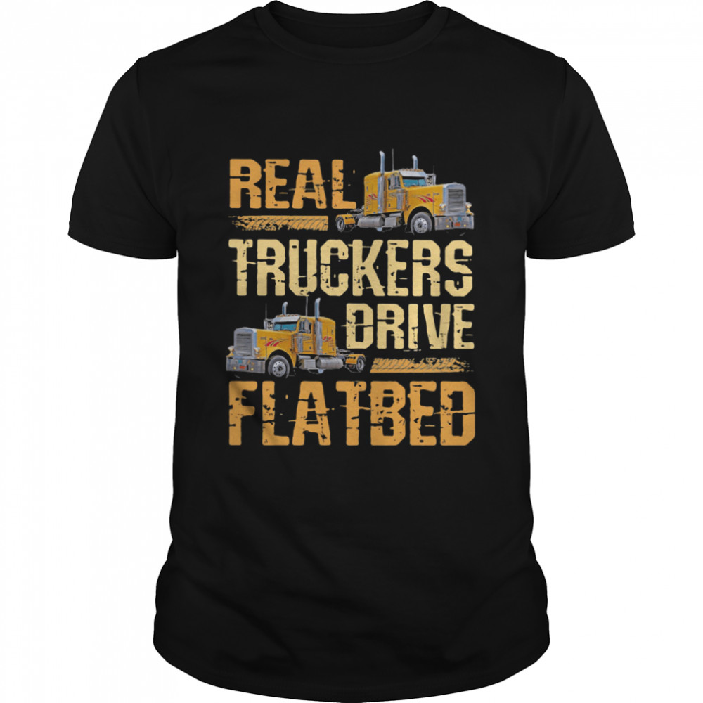 Real Truckers Drive Flatbed  Classic Men's T-shirt