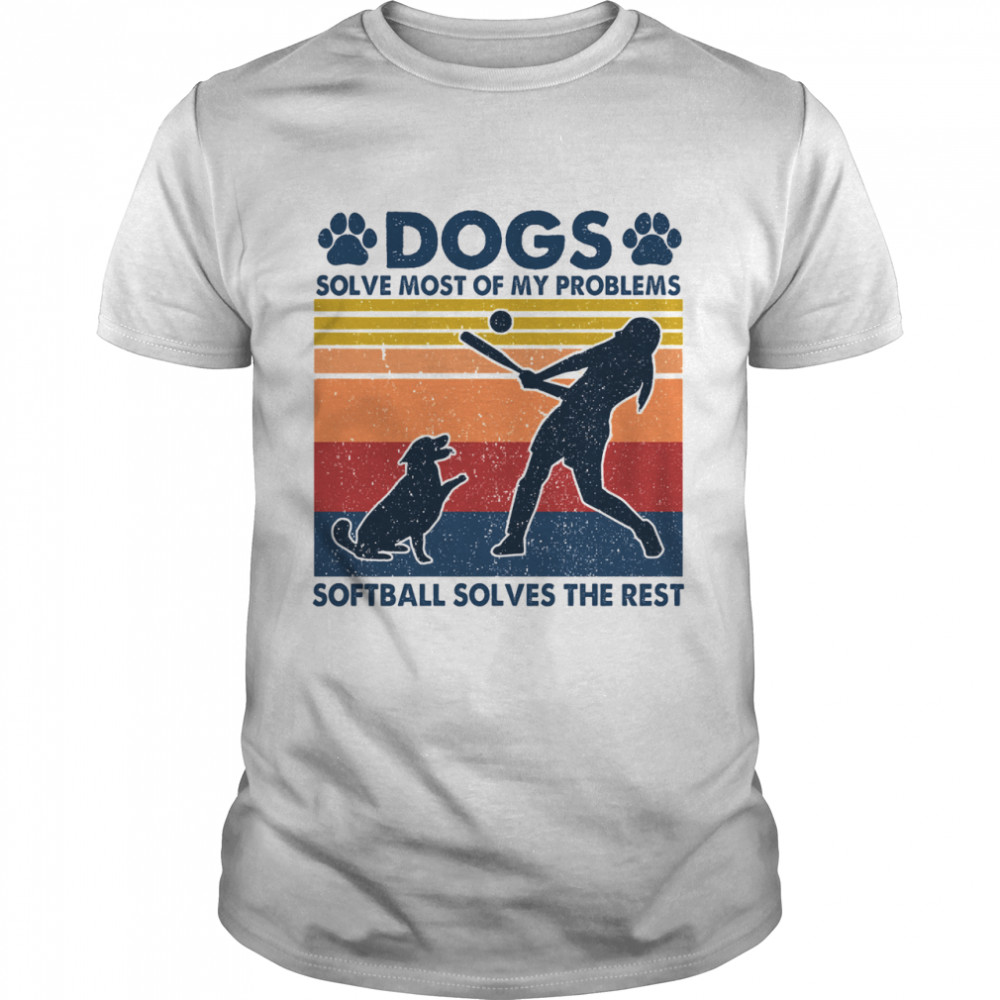 Dogs solve most of my problems softball solves the rest vintage shirt
