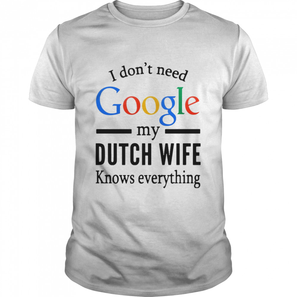 I Don't Need Google My Dutch Wife Knows Everything T-shirt Classic Men's T-shirt