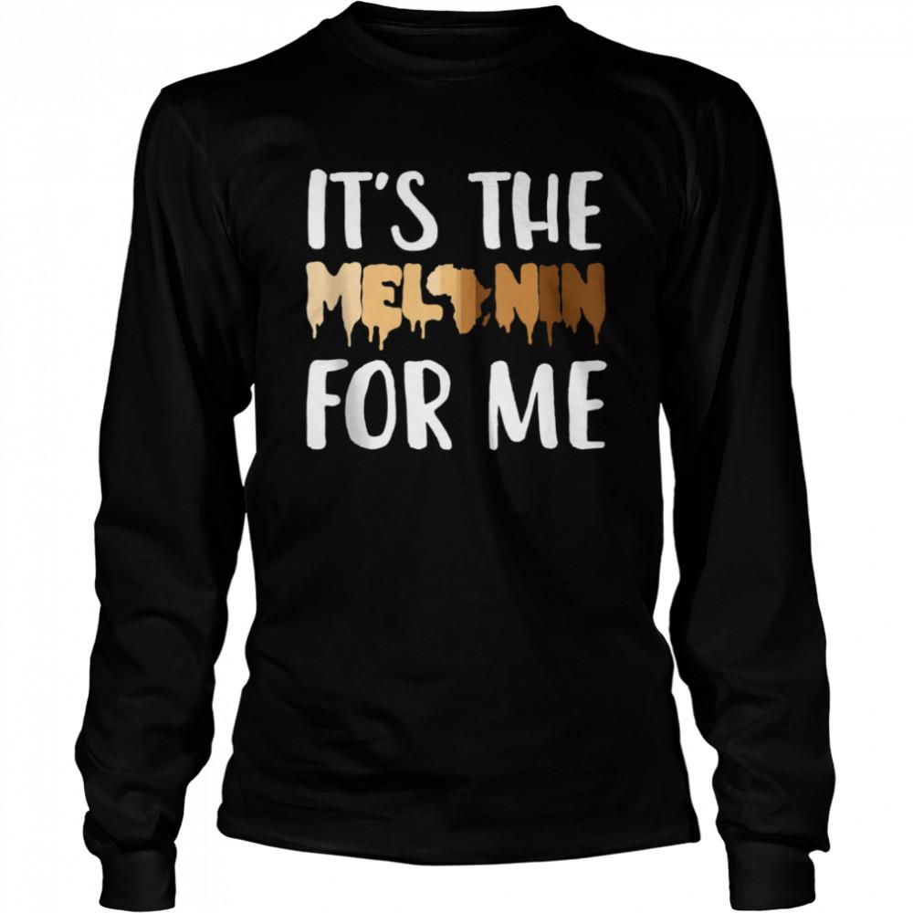 its the melanin for me black melanated history  long sleeved t shirt