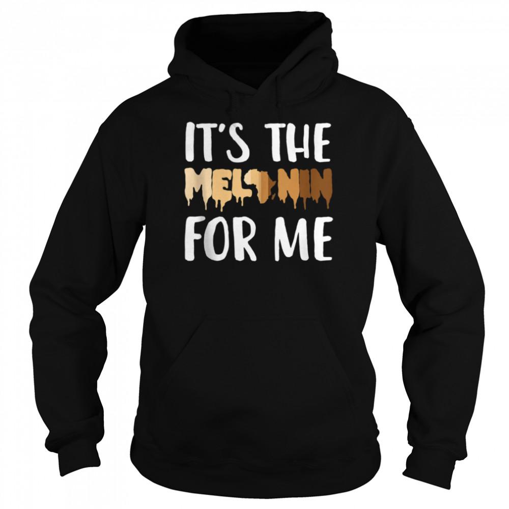 its the melanin for me black melanated history  unisex hoodie