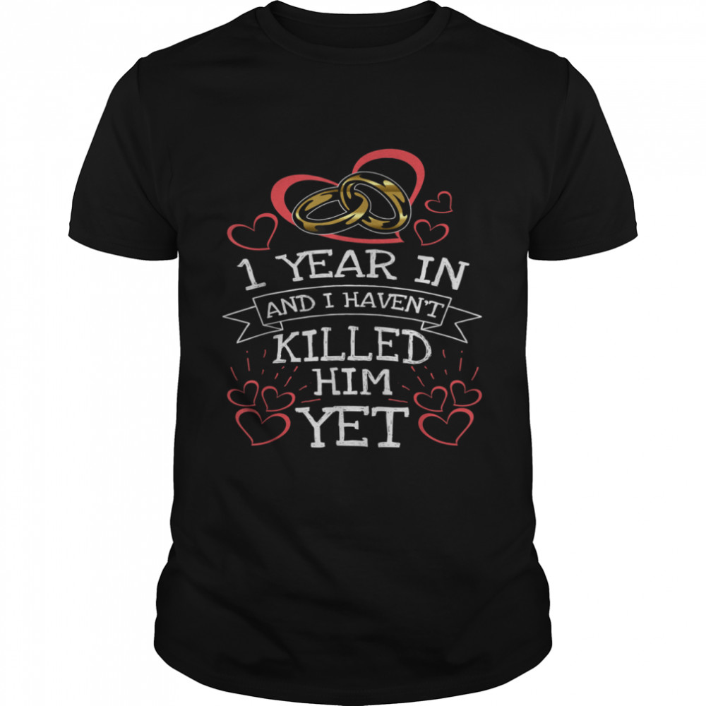 1 Year In And I Haven't Killed Him ahirt Classic Men's T-shirt