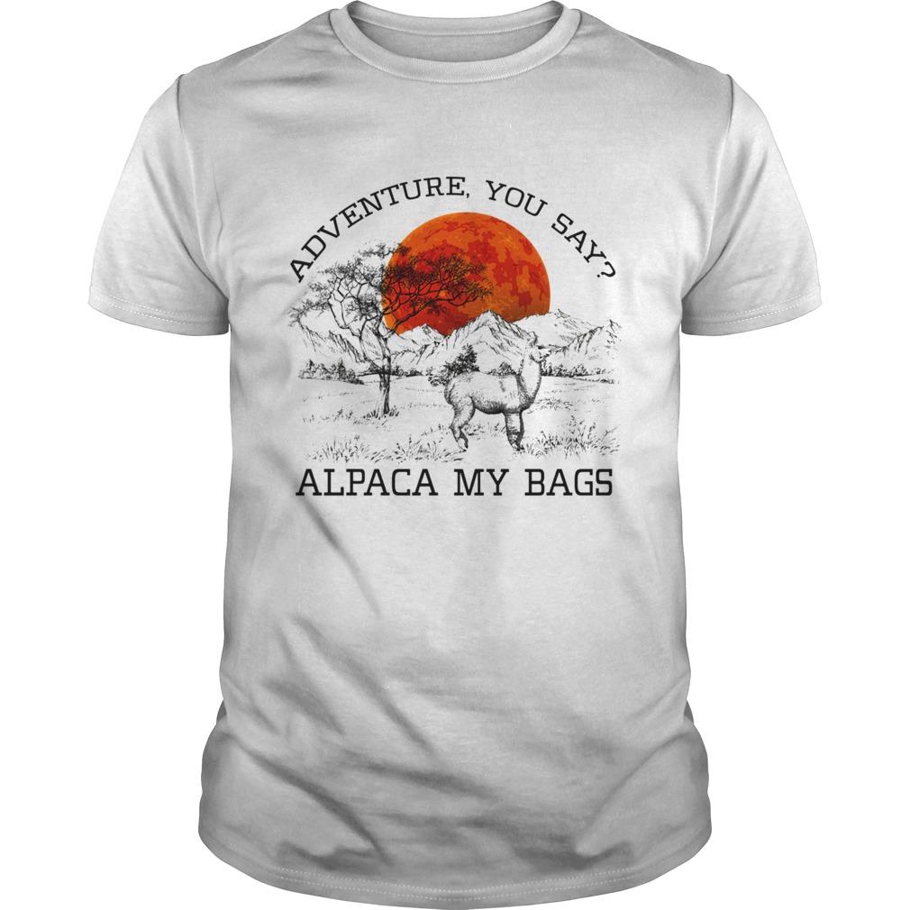 Adventure You Say Alpaca My Bags shirt Classic Men's