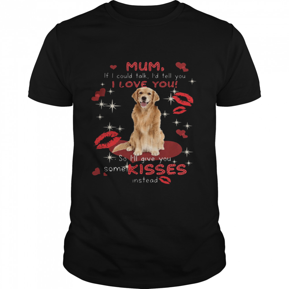 Mum If I Could Talk I'd Tell You I Love You So I'll Give You Some Kisses Instead T-shirt Classic Men's T-shirt