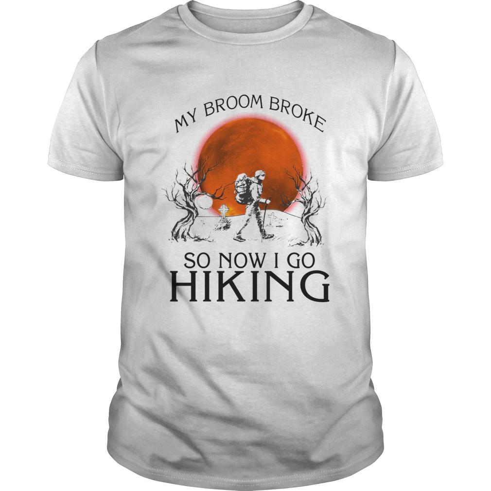 My broom broke so now i go hiking shirt Classic Men's