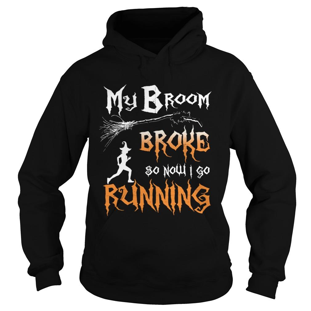 my broom broke so now i go running tshirt hoodie