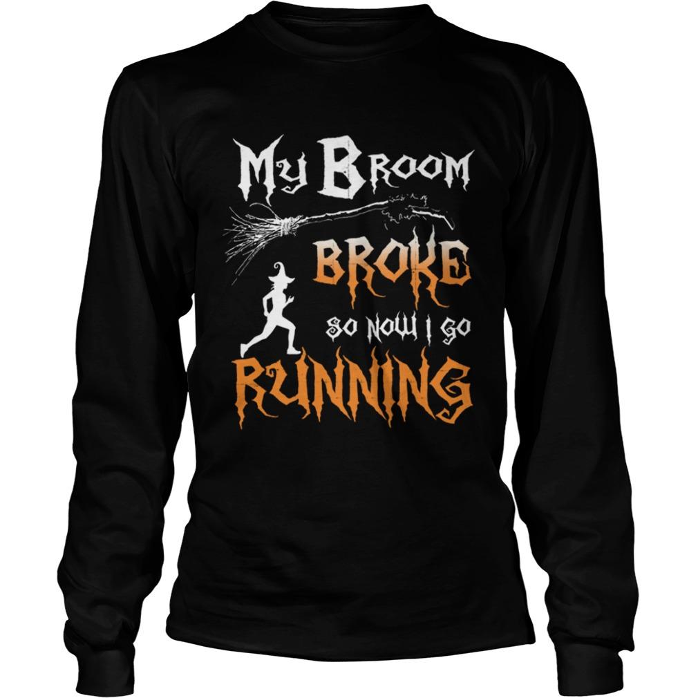 my broom broke so now i go running tshirt longsleeve
