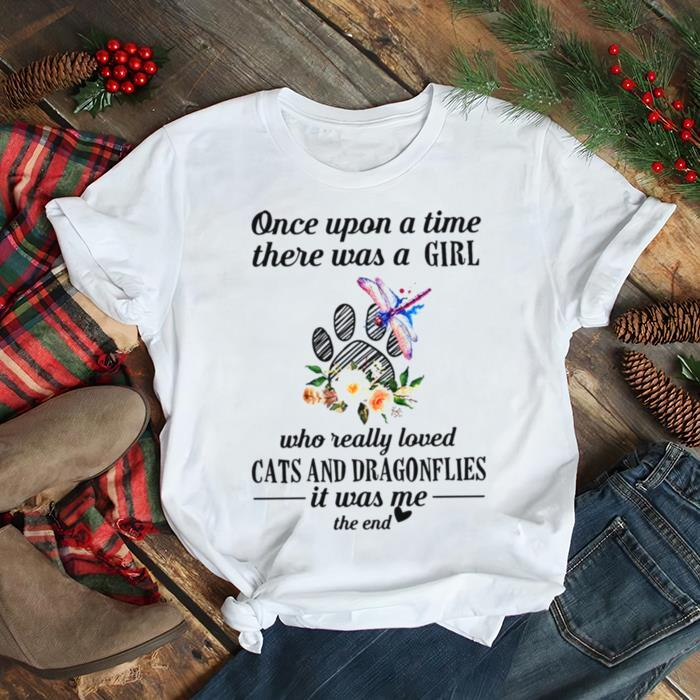 Once Upon A Time There Was A Girl Who Really Loved Cats And Dragonflies It Was Me The End shirt Classic Men's