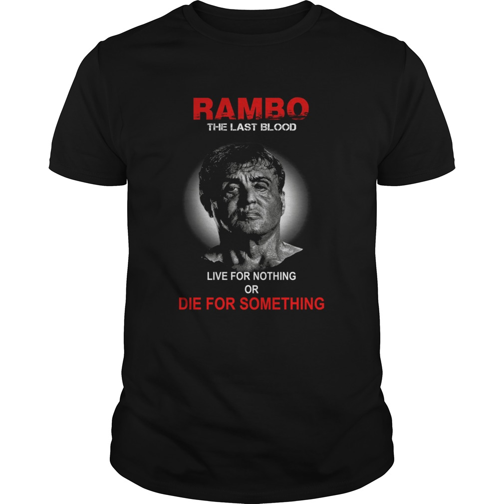 Rambo the last blood live for nothing or die for something shirt Classic Men's