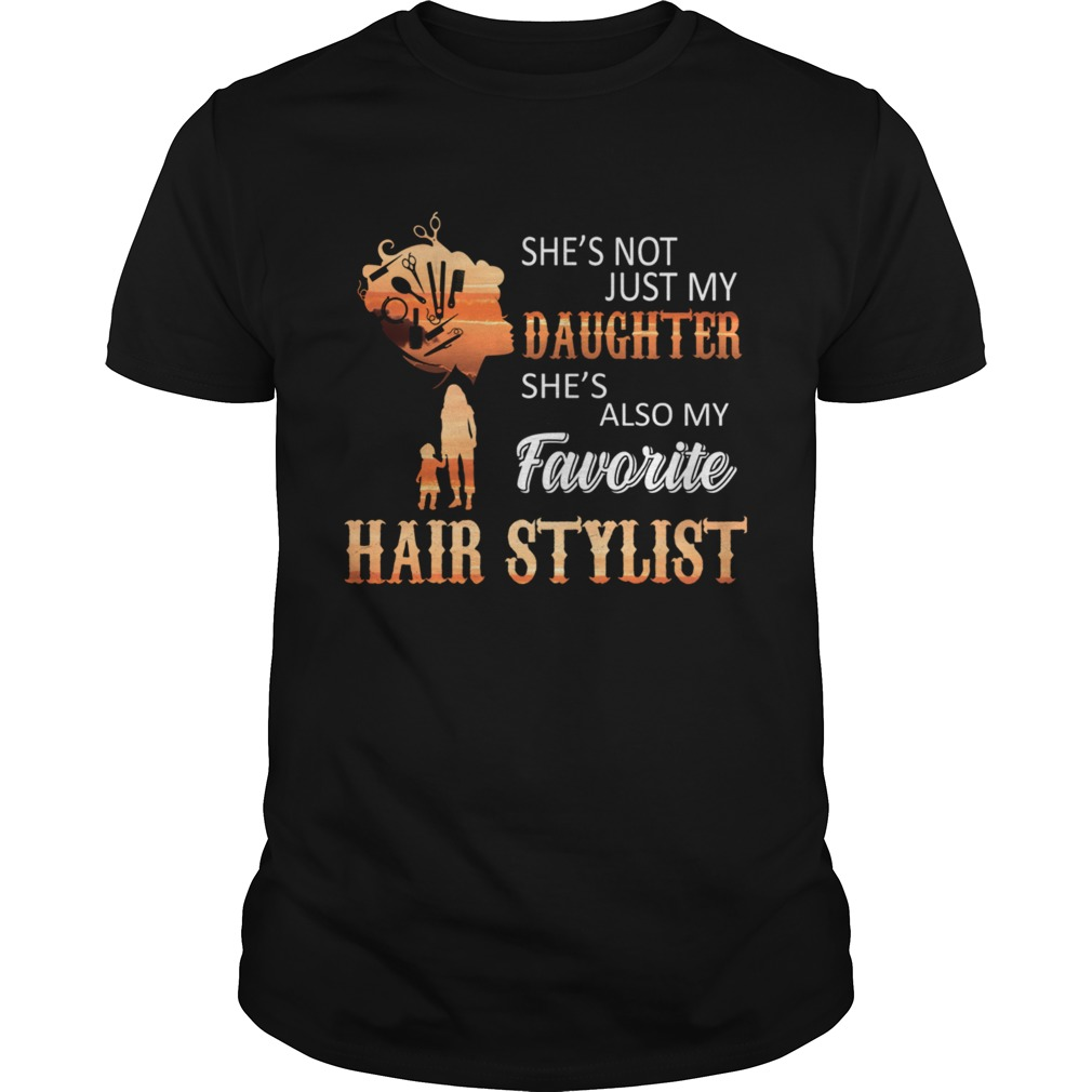 Shes Not Just My Daughter Shes Also My Favorite Hair Stylist shirt Classic Men's