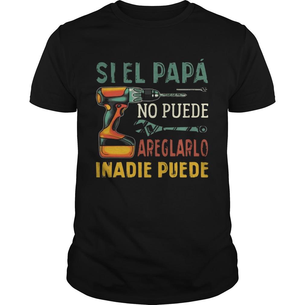 Si El Papa No Puede Areglarlo Inadie Puede shirt Classic Men's