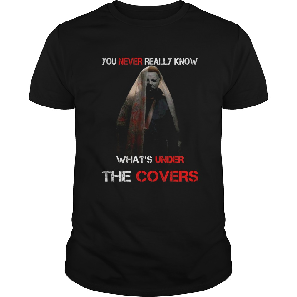 Michael Myers Valak You never really know whats under the covers shirt Classic Men's