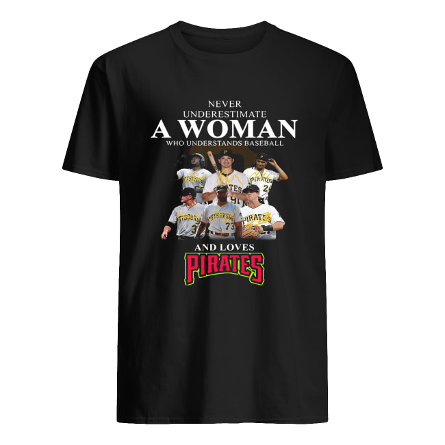 Never underestimate a woman who understands baseball and loves Pirates shirt Classic Men's